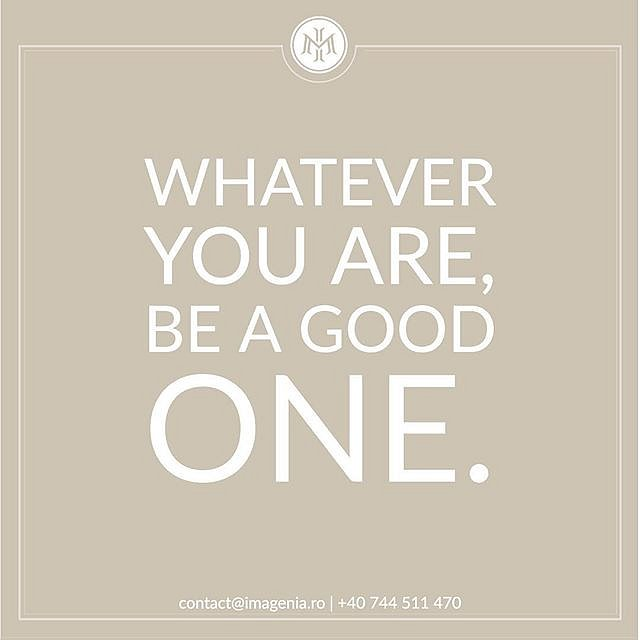 """""""Whatever you are, be a good one."""" ⠀"""